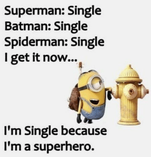 Batman, Funny, and Superhero: Superman: Single  Batman: Single  Spiderman: Single  I get it noW....  I'm Single because  I'm a superhero. 50 Funny Minions Quotes and Sayings 26
