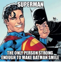 Batman: SUPERMAN  THE ONLY PERSON STRONG  ENOUGHTOMAKE BATMAN SMILE