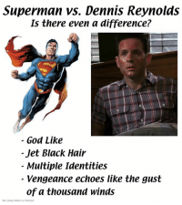 God, Memes, and Superman: Superman vs. Dennis Reynolds  Is there even a difference?  God Like  Jet Black Hair  - Multiple Identities  Vengeance echoes like the gust  of a thousand winds  The Gang Makes a Podeast