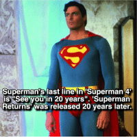 "😝: Superman's last line in Superman 4  is See you in 20 years"". ""Superman  Returns Was  released 20 years later. 😝"