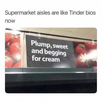 Tinder, Dank Memes, and Cream: Supermarket aisles are like Tinder bios  now  Plump, sweet  and begging  for cream goodnighteth
