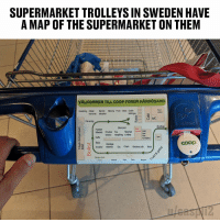 Memes, Alcohol, and Express: SUPERMARKET TROLLEYS IN SWEDEN HAVE  A MAP OF THE SUPERMARKET ON THEM  VÄLKOMMEN TILL COOP FORUM HÄRNÖSAND  Köket  hemmet leksaker  Retur  station  Inredning  Banet Säsong Fryst Glass Godis  WC  Syster  Entré  Husdjur  tillbehör Drycker Toa Skönhet express Café  snacks rengöring & hälsa  KundtiänstSpe  Baka Middags  ibehos os Chark Vardens iok Bd  --|- Kryddor  Green rom  ECO  Fisk Deli  Bageri Well I know where the sweets and alcohol isle is