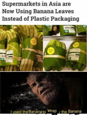 Thanos memes are still good right?: Supermarkets in Asia are  Now Using Banana Leaves  Instead of Plastic Packaging  Pde  Sale  ko A  Tused the Bananato Wrap , the Banana Thanos memes are still good right?