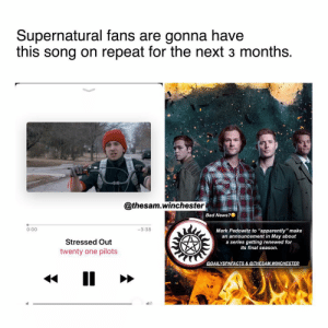 "Apparently, Bad, and Memes: Supernatural fans are gonna have  this song on repeat for the next 3 months.  @thesam.winchester  Bad News?  0:00  -3:38  Mark Pedowitz to ""apparently"" make  an announcement in May about  a series getting renewed for  its final season.  Stressed Out  twenty one pilots  @DAILYSPNFACTS & @THESAM.WINCHESTER Who's stressed out with me? ———————- —————————- supernatural spn sam dean samwinchester deanwinchester supernaturalseason14 jaredpadalecki jensenackles spnscenes cas castiel jackkline mishacollins alexandercalvert demondean nephilim marywinchester spn14 bobbysinger crowley lucifer kingofhell"