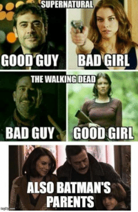 #TWD #TheWalkingDead: SUPERNATURAL  GOOD GUY BAD GIRL  THE WALKING DEAD  BAD GUY GOOD GIRL  ALSO BATMAN'S  PARENTS #TWD #TheWalkingDead