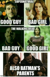 Bad, Life, and Omg: SUPERNATURAL  GOOD GUY  BAD GIRL  THE WALKING DEAD  BAD GUYGOOD GIRL  ALSO BATMAN'S  PARENTS omg-humor:  Life's twists and Spanish Inquisition are never expected