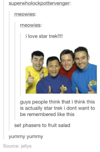 Love, Star Trek, and Star: superwholockpottervenger:  neowies:  neowies:  i love star trek!!!  guys people think that i think this  is actually star trek i dont want to  be remembered like this  set phasers to fruit salad  yummy yummy  Source: jellys Star Trek?