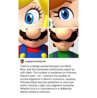 Lmao, Memes, and Mario: suppermariobroth  There is a design parallel between the Mario  Bros. and the princesses traditionally paired up  with them. The number of eyelashes on Princess  Peach's eyes six matches the number of  curved segments in Mario's mustache. Likewise,  Princess Daisy has two eyelashes on each eye,  which matches Luigi's two-segment mustache.  Whether this is a coincidence or a deliberate  design choice is unknown i should study lmao :~)) @nuggeret