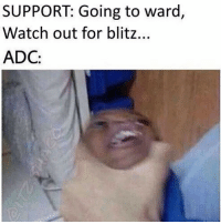 Lol, Memes, and Watch Out: SUPPORT: Going to ward,  Watch out for blitz..  ADC: leagueoflegends lol leagueoflegendsmemes leagueoflegend