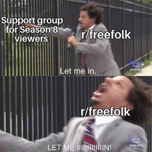 Adult Swim, Group, and Adult: Support group  for season8 ureefolk  r/freefolk  viewers  et me in  adult swim  r/freefolk  [aduit swim)  LET ME IIIIHIN! Support group for season 8 viewers is full.. 😜😂