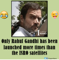 :P :P: SUPPORT  NAMO  Only Rahul Gandhi has been  launched more times than  the ISRO satellites  SupportNamo :P :P
