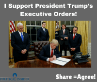 Trump, President, and Share: Support President Trump's  Executive Orders!  Share -Agree!  POLITICAL INSIDER I support Donald J. Trump!
