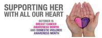 Memes, Breast Cancer, and Cancer: SUPPORTING HER  WITH ALL OUR HEART  OCTOBER IS  BREAST CANCER  AWARENESS MONTH  AND DOMESTIC VIOLENCE  AWARENESS MONTH