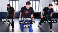Friends, Issues, and Deal: supportive  friends  me, ready to  deal with my  issues  my therapist