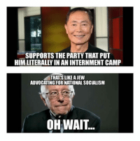 Butthurt, Memes, and Party: SUPPORTS THE PARTY THAT PUT  THATS LIKE A JEW  ADVOCATING FOR NATIONAL SOCIALISM  OH WAIT I await the butthurt reactions