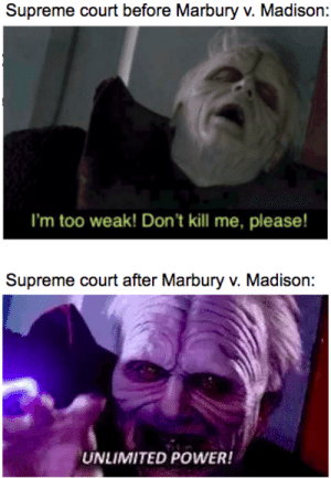 Bit of a history meme for y'all: Supreme court before Marbury v. Madison:  I'm too weak! Don't kill me, please!  Supreme court after Marbury v. Madison:  UNLIMITED POWER! Bit of a history meme for y'all