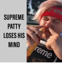 Dude, Memes, and Supreme: SUPREME  PATTY  LOSES HIS  MIND  ICE @supremepatty the craziest white dude on IG😳 @supremepatty
