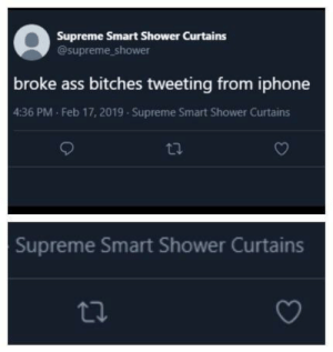 Ass, Iphone, and Shower: Supreme Smart Shower Curtains  @supreme_shower  broke ass bitches tweeting from iphone  4:36 PM Feb 17, 2019 Supreme Smart Shower Curtains  Supreme Smart Shower Curtains