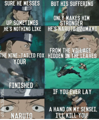 "Naruto edit of the Day: Naruto and Iruka moment😭When Naruto saved iruka and told Mitzuki ""if you lay a hand on my Sensei, I'll Kill you""! That moment was so badass🔥 Have a Nice Day! Q: Kakashi or Iruka ? naruto narutoshippuden narutouzumaki sasuke sasukeuchiha sakura kakashi team7 konoha hokage minato itachi obito hinata kushina jiraiya anime manga bleach fairytail dbz: SURE HE MESSES BUT HIS SUFFERING  ONLY MAKES HIM  UP SOMETIMES  STRONGER  HE'S NOTHING LIKE HES NARUTDCUZUMAKI  FROM THE VILLAGE  THE NINE TAILED FOX HIDDEN IN THE LEAVES  YOUR  FINISHED  IF YOU EVER LAY  A HAND ON MY SENSEI.  NARUTO  I'LL KILL YOU Naruto edit of the Day: Naruto and Iruka moment😭When Naruto saved iruka and told Mitzuki ""if you lay a hand on my Sensei, I'll Kill you""! That moment was so badass🔥 Have a Nice Day! Q: Kakashi or Iruka ? naruto narutoshippuden narutouzumaki sasuke sasukeuchiha sakura kakashi team7 konoha hokage minato itachi obito hinata kushina jiraiya anime manga bleach fairytail dbz"