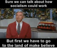 Memes, Socialism, and Time: Sure we can talk about how  socialism could worlk  But first we have to go  to the land of make believe Where Bernie and Alexandria spend most of their time!