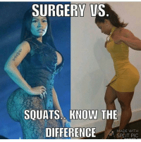 Disgusted: SURGERY VS  SQUATS.. KNOW THE  DIFFERENCE  MADE WITH Disgusted