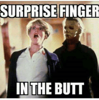 .: SURPRISE FINGER  IN THE BUTT .