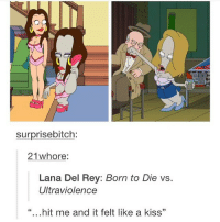 "I love people who can hold conversations like literally talk about anything: surprisebitch:  21 whore:  Lana Del Rey: Born to Die vs  Ultraviolence  ""...hit me and it felt like a kiss"" I love people who can hold conversations like literally talk about anything"