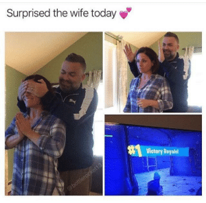 Always number 1 by gtaguy1234 FOLLOW 4 MORE MEMES.: Surprised the wife today  Victory Royale!  @bottlerocket13 Always number 1 by gtaguy1234 FOLLOW 4 MORE MEMES.