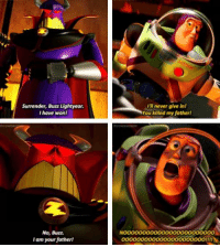 Surrender, Buzz Lightyear  I have won  'U never give inl  You killed my father  No, Buzz.  l am your father!  NO00000000000000000000000  000000000O00000000000o!!!!