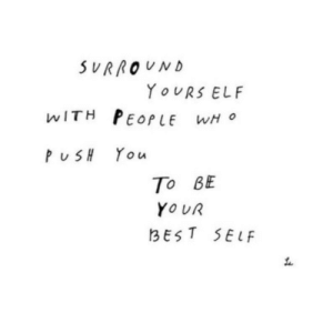 Elf, Push, and You: SURROUND  YOURS ELF  WITH PEOPLE  WH O  PUSH You  To BE  YOUR  3EST SELF