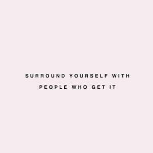 Wit, Get, and People: SURROUND YOURSELF WIT H  PEOPLE W HO GET IT