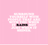 Life, Target, and Tumblr: SURROUND  YOURSELF WITE  PEOPLE THAT ARE  WITH YOU WHEN  IT RAINS NOT  JUST WHEN IT  SHINES. cwote: Those ride or die friendships make life worth living.