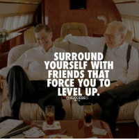 Memes, 🤖, and Level Up: SURROUND  YOURSELF WITH  FRIENDS THAT  FORCE YOU TO  LEVEL UP. This one is 🔥👇 Follow @successes - theclassygentleman