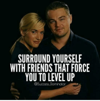Friends, Success, and Level Up: SURROUND YOURSELF  WITH FRIENDS THATFORCE  YOU TO LEVEL UP  @Success Dominator Tag Them ❤