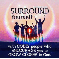 Africa, Memes, and Angel: SURROUND  Yourself  with GODLY people who  ENCOURAGE you to  GROW CLOSER to God. So true! Have a blessed day everyone! 💗🙏. . Bible africa God Love Redeemed Saved Christian Christianity Pray Chosen jesus lord truth praying christ jesuschrist godislove word yeshua angels cross faith inspiration jesussaves worship yaweh holyspirit praise fitness jesuslovesyou