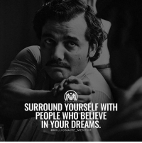 Memes, Dreams, and Look Around You: SURROUND YOURSELF WITH  PEOPLE WHO BELIEVE  IN YOUR DREAMS  @MILLIONAIRE MENTOR Surround yourself with people who hold you to a higher standard than you hold yourself: - If you're feeling stuck and struggling to make the progress you want, take a look around you. Most people adapt to whatever environment they find themselves. ✔️Who are the people in nearest proximity to you? ✔️How did they become your peer group? ✔️Was it on purpose or based on convenience? ✔️Do these people hold you to a high standard? Or, do they hold you to an even lower standard than you hold yourself? - By answering these questions you will be find out so much about yourself. TRY IT! - Leave a comment below! - circle success winners millionairementor