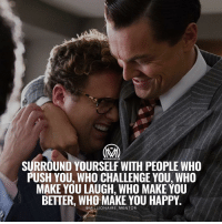 Memes, Mentos, and 🤖: SURROUND YOURSELF WITH PEOPLE WHO  PUSH YOU WHO CHALLENGE YOU WHO  MAKE YOU LAUGH, WHO MAKE YOU  BETTER, WHO MAKE YOU HAPPY.  MILLIONAIRE MENTO R Surround yourself with those who help you level up👍 millionairementor