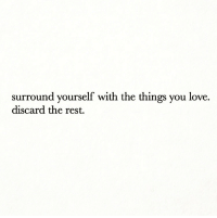 Love, Rest, and You: surround yourself with the things you love.  discard the rest.