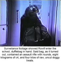 Dank, School, and 🤖: Surveilance footage showed Rowlt enter the  school, dufflebag in hand. Said bag, as it turned  out, contained an assault rifle with rounds, eight  kilograms of c4, and four kilos of raw, uncut doggy  treats
