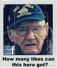 """Facebook, Friends, and Memes: SURVIV  NATION  IN  DISTRESS  like us on  facebook  How many likes can  this hero get? How many """"Likes"""" can this hero get? #IWOJIMA #OathKeeper #22ADay #Veterans #USMC #ArmyStrong facebook.com/exposethetruthtoday  From our friends at Nation In Distress"""