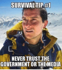 Like and Share if you Agree: SURVIVAL TIP A  NEVER TRUST THE  GOVERNMENT OR THE MEDIA Like and Share if you Agree