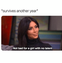 Bad, Memes, and Girl: *survives another year*  Not bad for a girl with no talent not bad at all (@mytherapistsays)