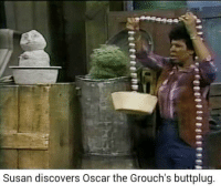 Buttplugging: Susan discovers Oscar the Grouch's buttplug