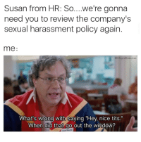 """@no_fucksgiiven will wipe her ass with your policy, Susan. (Follow @no_fucksgiiven for the best compliments directed at your sweater puppies): Susan from HR: So... we're gonna  need you to review the company's  sexual harassment policy again  me  estupidResumes  What's wrong with saying """"Hey, nice tits.""""  When did that go out the window? @no_fucksgiiven will wipe her ass with your policy, Susan. (Follow @no_fucksgiiven for the best compliments directed at your sweater puppies)"""