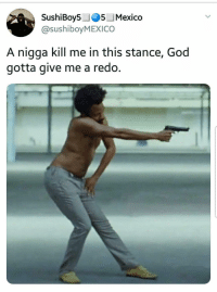 Blackpeopletwitter, God, and Mexico: SushiBoy505 Mexico  @sushiboyMEXICO  A nigga kill me in this stance, God  gotta give me a redo. <p>Just take out the whole cartridge, blow it and put it back in (via /r/BlackPeopleTwitter)</p>