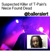 """Memes, T-Pain, and Walgreens: Suspected Killer of T-Pain's  Niece Found Dead  @balleralert Suspected Killer of T-Pain's Niece Found Dead – blogged by @miss_binky ⠀⠀⠀⠀⠀⠀⠀⠀⠀ ⠀⠀⠀⠀⠀⠀⠀⠀⠀ Last summer, TPain reached out to fans in hopes of finding the killer of his 23-year-old niece, JavonaGlover. Now that suspect has been found dead. ⠀⠀⠀⠀⠀⠀⠀⠀⠀ ⠀⠀⠀⠀⠀⠀⠀⠀⠀ Jovana was killed on the morning of August 30, during her shift at Walgreen's, when a man entered the store and fatally stabbed her. At the time, 25-year-old Tavon Jackson, Jovana's ex and the father of her 2-year-old daughter, was the prime suspect. ⠀⠀⠀⠀⠀⠀⠀⠀⠀ ⠀⠀⠀⠀⠀⠀⠀⠀⠀ According to The Tallahassee Democrat, the body of TavonJackson was found in a wooded area in Tallahassee on Tuesday night. Police say that the body was found during an unrelated investigation near the original crime scene. Jackson was said to be wearing the same clothing he was seen in on the day of Jovana's attack back in August, leading police to believe he committed suicide shortly after murdering her. ⠀⠀⠀⠀⠀⠀⠀⠀⠀ ⠀⠀⠀⠀⠀⠀⠀⠀⠀ Detectives have closed the case for now, and Glover's mom, Jennifer Battles, has said, """"I am happy and relieved to finally have closure."""""""
