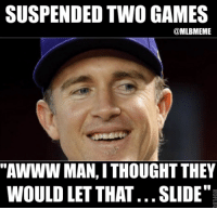 """Chase Utley on being suspended two games """"Aww man, I thought they would let that.... slide"""" Dodgers Mets NLDS: SUSPENDED TWO GAMES  @MLBMEME  """"AWWW MAN,I THOUGHT THEY  WOULD LET THAT...SLIDE"""" Chase Utley on being suspended two games """"Aww man, I thought they would let that.... slide"""" Dodgers Mets NLDS"""