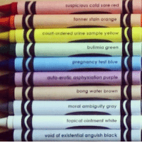ADULT CRAYONS 🎨🎨🎨🎨 (coloringforgrownus.com): suspicious cold sore red  tannet stain orange  court-ordered urine sample yellow  bulimia green  pregnancy test blue  auto erotic asphyxiation purple  bong water brown  moral ambiguity gray  topical ointment while  void of existential anguish black ADULT CRAYONS 🎨🎨🎨🎨 (coloringforgrownus.com)