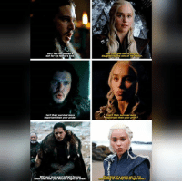 Jon Snow and Daenerys parallels ❄🔥 . Who would you fight for: Jon or Daenerys? . . . . . . . . thronesmemes gameofthrones asoiaf got hbo gameofthronesfamily gameofthronesfan memes memesdaily dankmemes gameofthronesmemes gotmemes gots7 winterishere gameofthronesseason7 gotseason7 jonsnow kitharington daenerys daenerystargaryen emiliaclarke: Sut I will not  son for his fa  And T ask you not to udge  daughter bythe sins of he,father.  sn't their survival more  important than your pride?  In't their survival more  timportant than your pride?  Will your men want to fight  for you  whatkind of a queen am·if rm  willing to riak my life to fight them?  when they hear you wouldnTfight for them? Jon Snow and Daenerys parallels ❄🔥 . Who would you fight for: Jon or Daenerys? . . . . . . . . thronesmemes gameofthrones asoiaf got hbo gameofthronesfamily gameofthronesfan memes memesdaily dankmemes gameofthronesmemes gotmemes gots7 winterishere gameofthronesseason7 gotseason7 jonsnow kitharington daenerys daenerystargaryen emiliaclarke