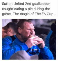 Can't win em all 👌🏽⚽🍔: Sutton United 2nd goalkeeper  caught eating a pie during the  game. The magic of The FA Cup Can't win em all 👌🏽⚽🍔